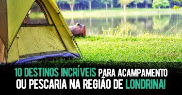 10 destinos incríveis para acampamento ou pescaria na região de Londrina