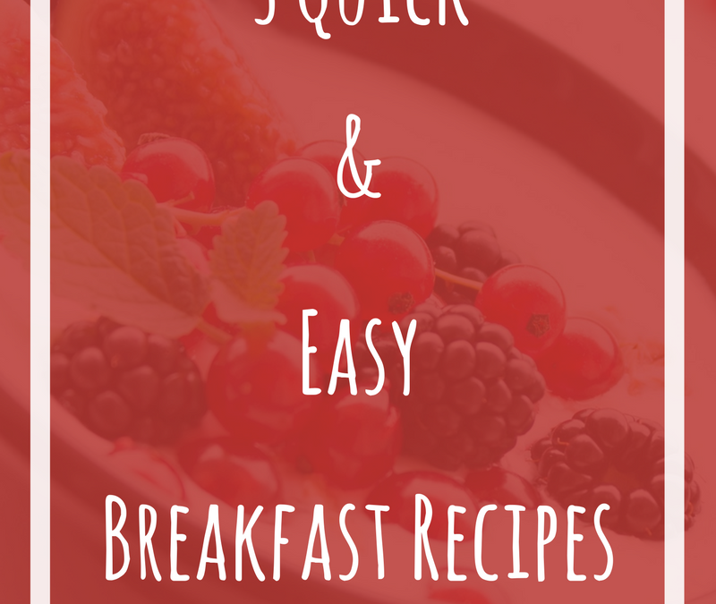 3 Quick and Easy Breakfast Recipes