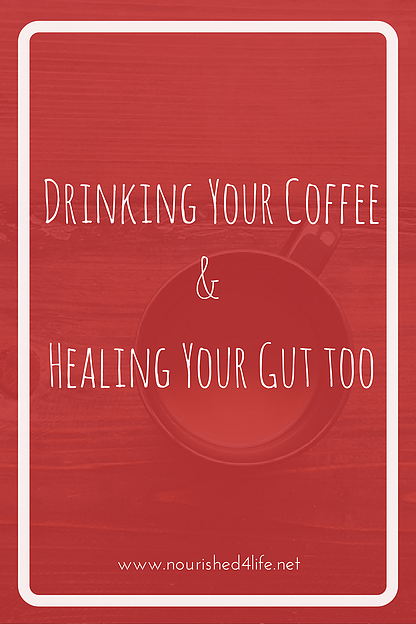 Drinking Your Coffee & Healing Your Gut Too