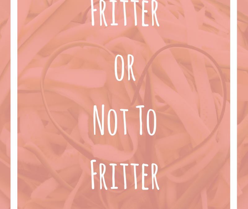 Fritter or Not To Fritter