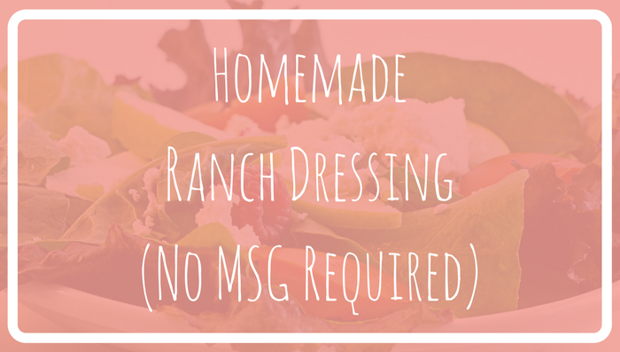 Homemade Ranch Dressing (No MSG Required)