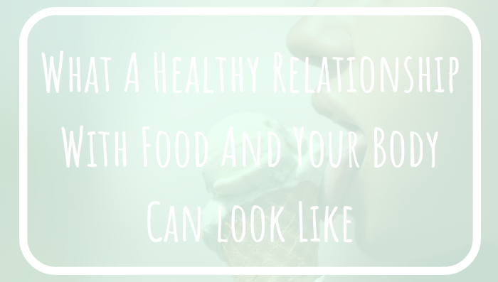 What A Healthy Relationship With Food And Your Body Can look Like