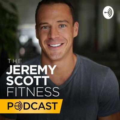 Jeremy Scott Fitness Podcast