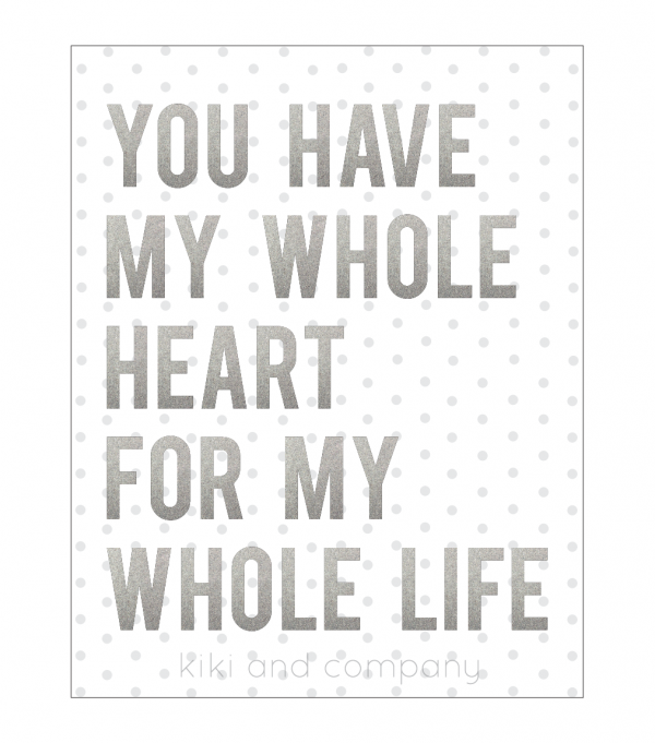 You have my whole heart for my whole life print at kiki and company. perfect for valentines day!