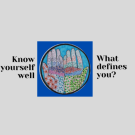 Know yourself well. What defines you?