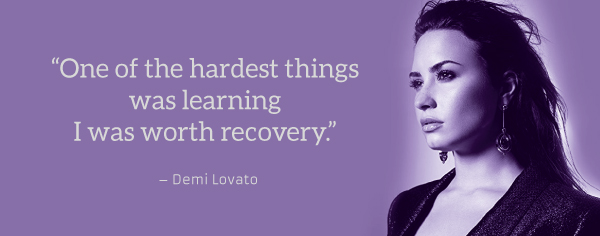 """""""One of the hardest things was learning I was worth recovery."""" – Demi Lovato"""
