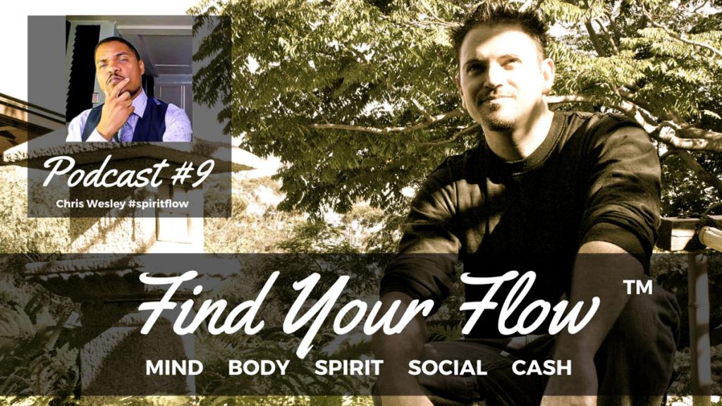 Find Your Flow Podcast #9 Chris Wesley