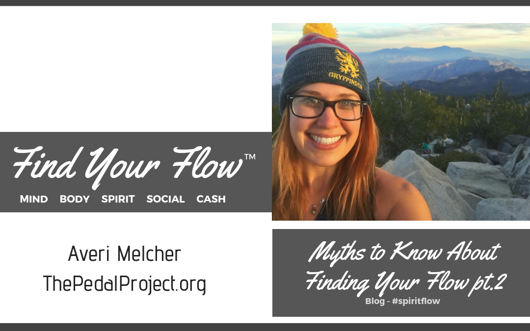 Find Your Flow Blog - Myths to Know About Finding Your Flow pt. 2 #spiritflow with Averi Melcher of the peddle project.
