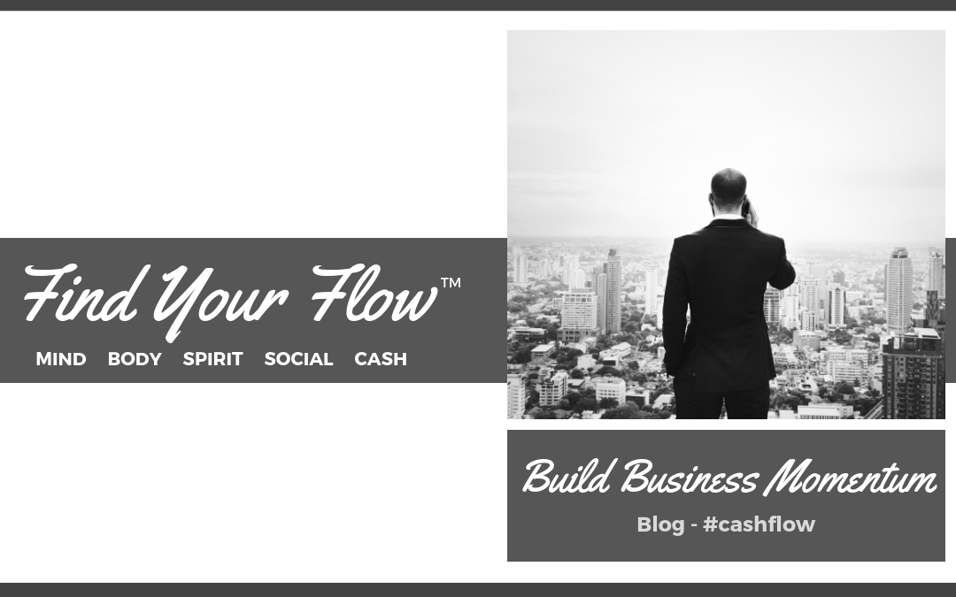Find Your Flow Blog - How to Build Business Momentum #cashflow