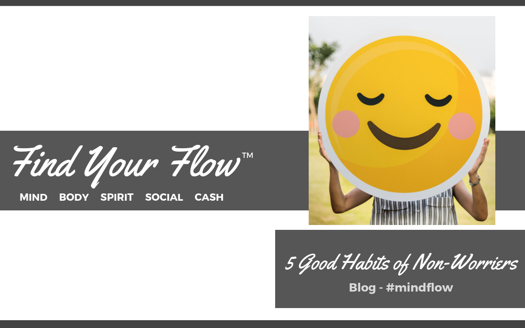 Find Your Flow Blog - 5 Good Habits of Non-Worriers #mindflow