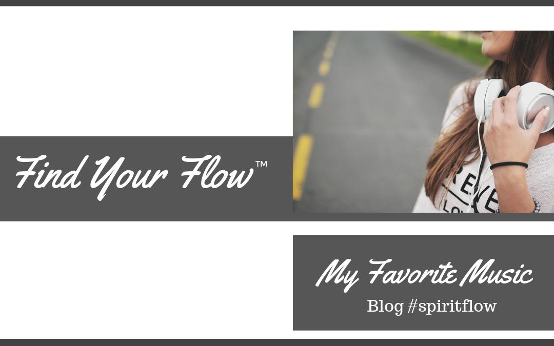Find Your Flow Blog - My Favorite Music #SpiritFlow
