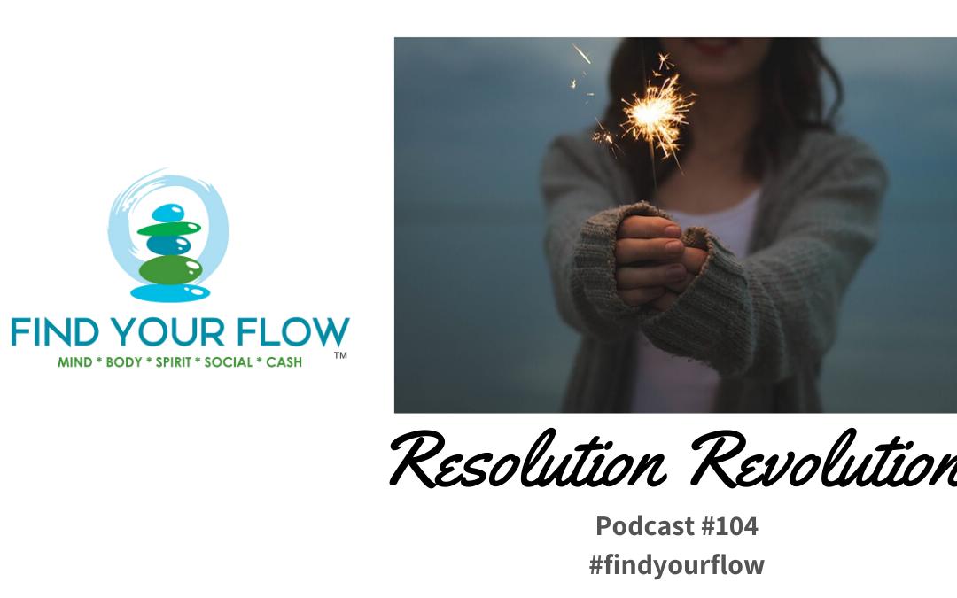 Find Your Flow Podcast Episode #104 Resolution Revolution