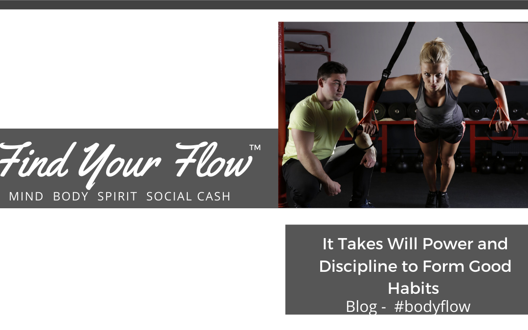 It Takes Will Power & Discipline to Form Good Habits