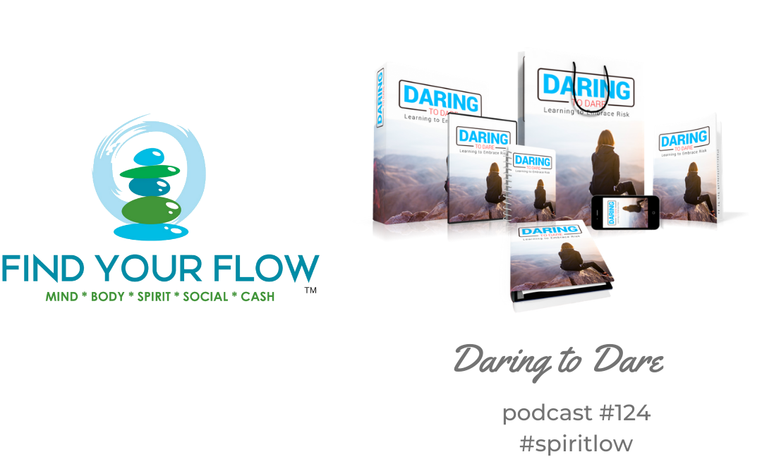 Find Your Flow Podcast Episode #124 – Daring to Dare #spiritflow