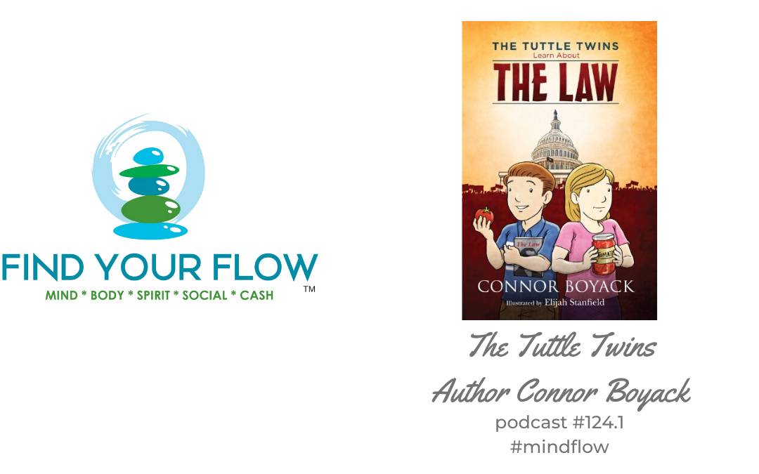 Find Your Flow Podcast Episode #124.1 – The Tuttle Twins – Connor Boyack