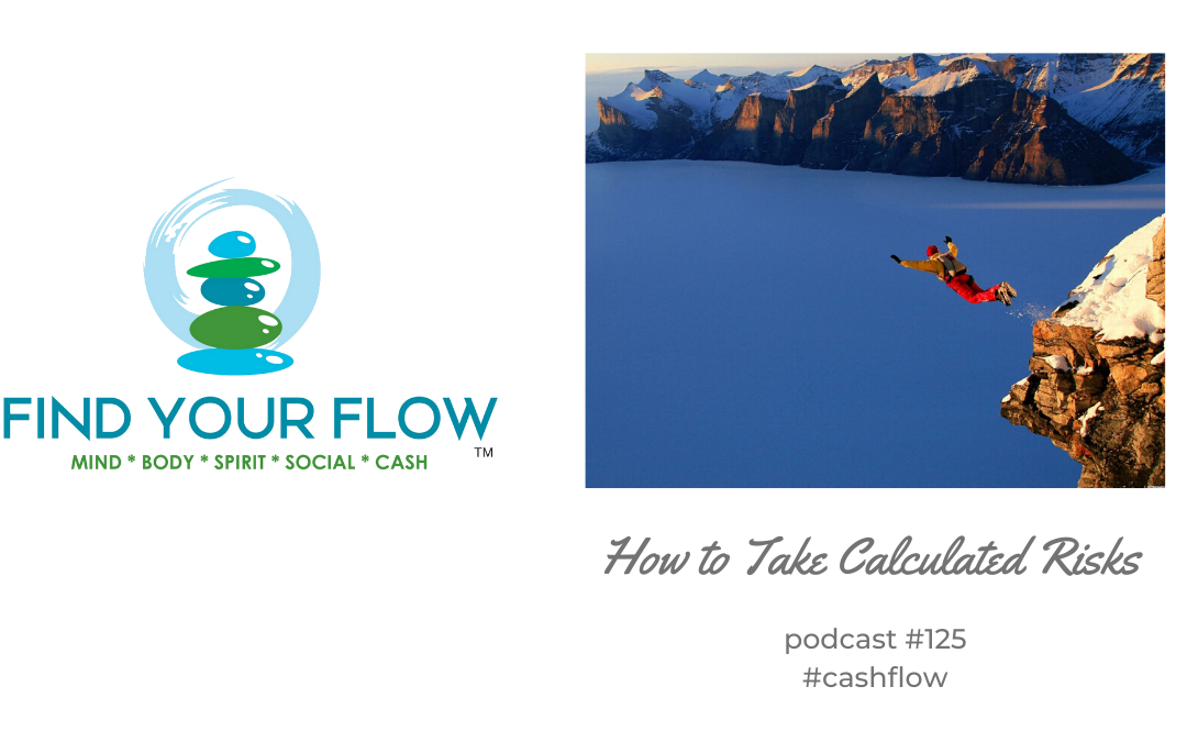 Find Your Flow Podcast Episode #125 – How to Take Calculated Risks