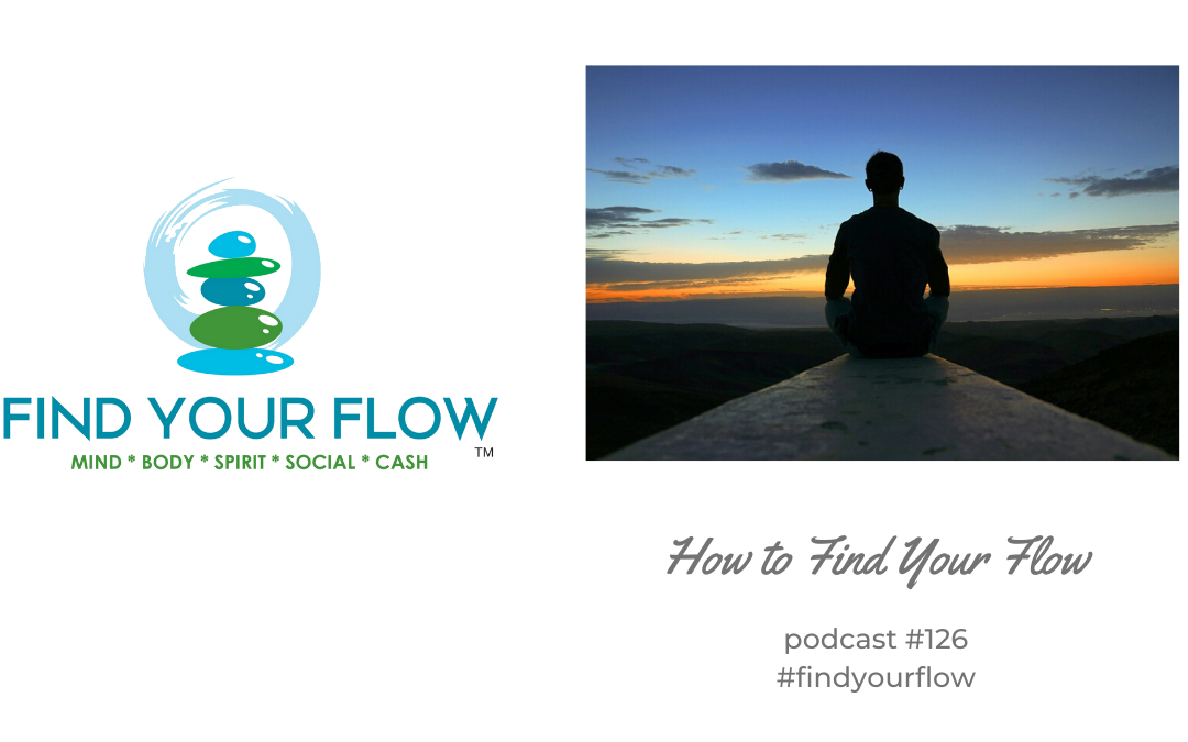 Find Your Flow Podcast Episode #126 – How to Find Your Flow #findyourflow