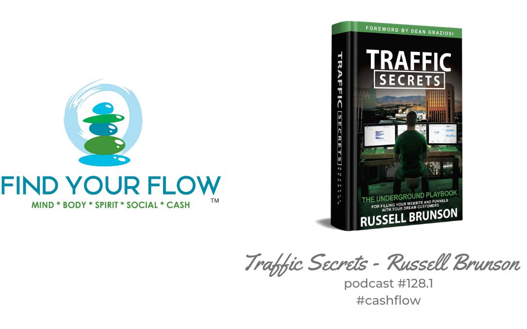 Find Your Flow Podcast Episode #128.1 – Traffic Secrets – Russell Brunson #cashflow