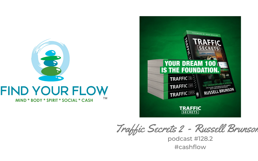Find Your Flow Podcast #128.2 – Traffic Secrets – Russell Brunson