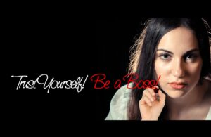 Be a boss of your life - trust yourself