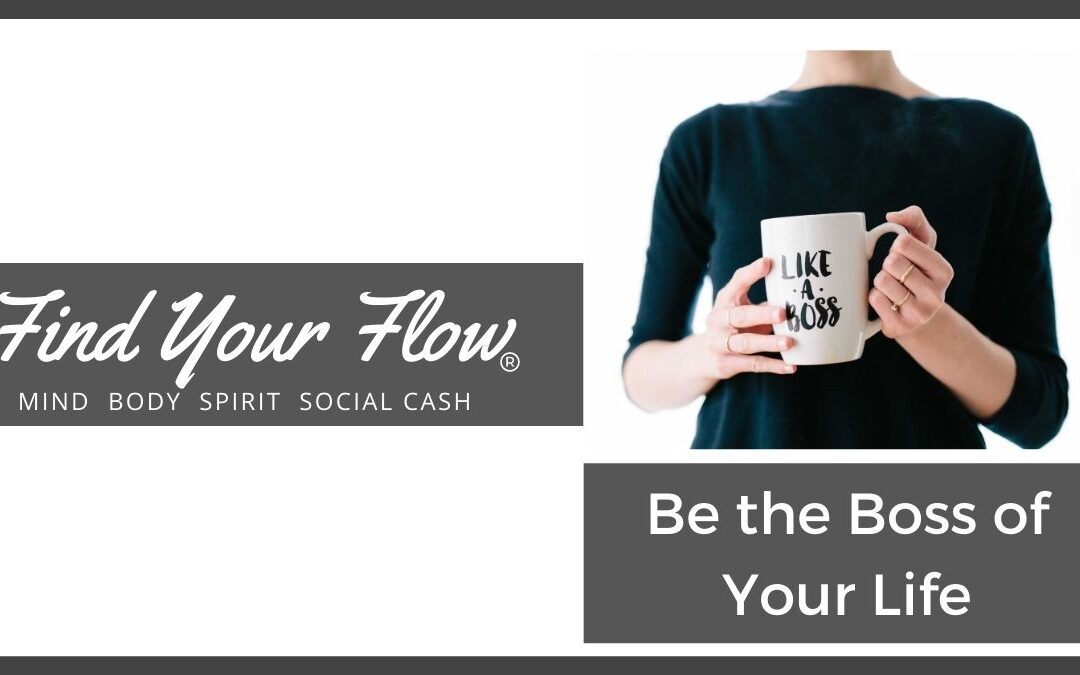 Find Your Flow Blog - Be the Boss of Your Life #mindflow