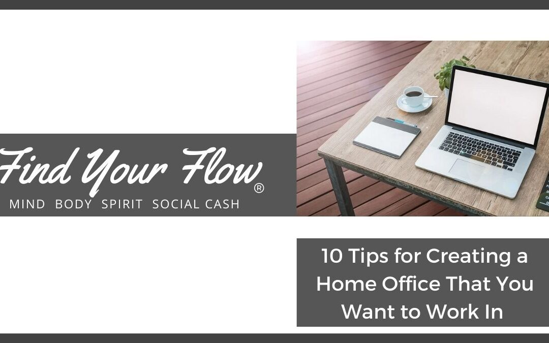 10 Tips For Creating A Home Office That You Want To Work In