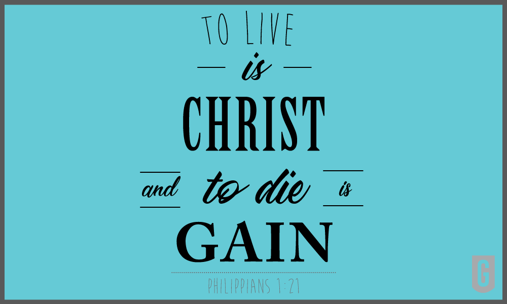 To Live is Christ, To Die is Gain Image