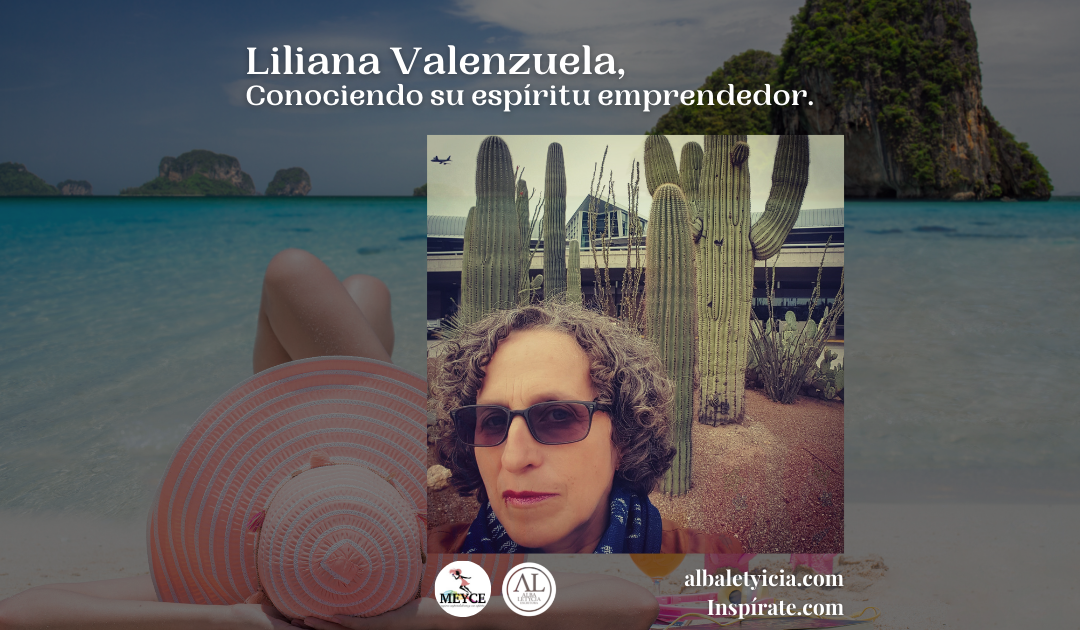 Liliana Valenzuela, Conociendo su espíritu emprendedor.