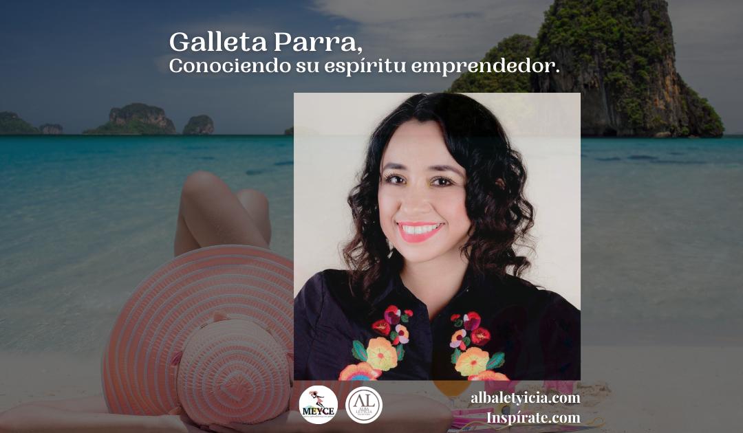 Galleta Parra, Conociendo su espíritu emprendedor.