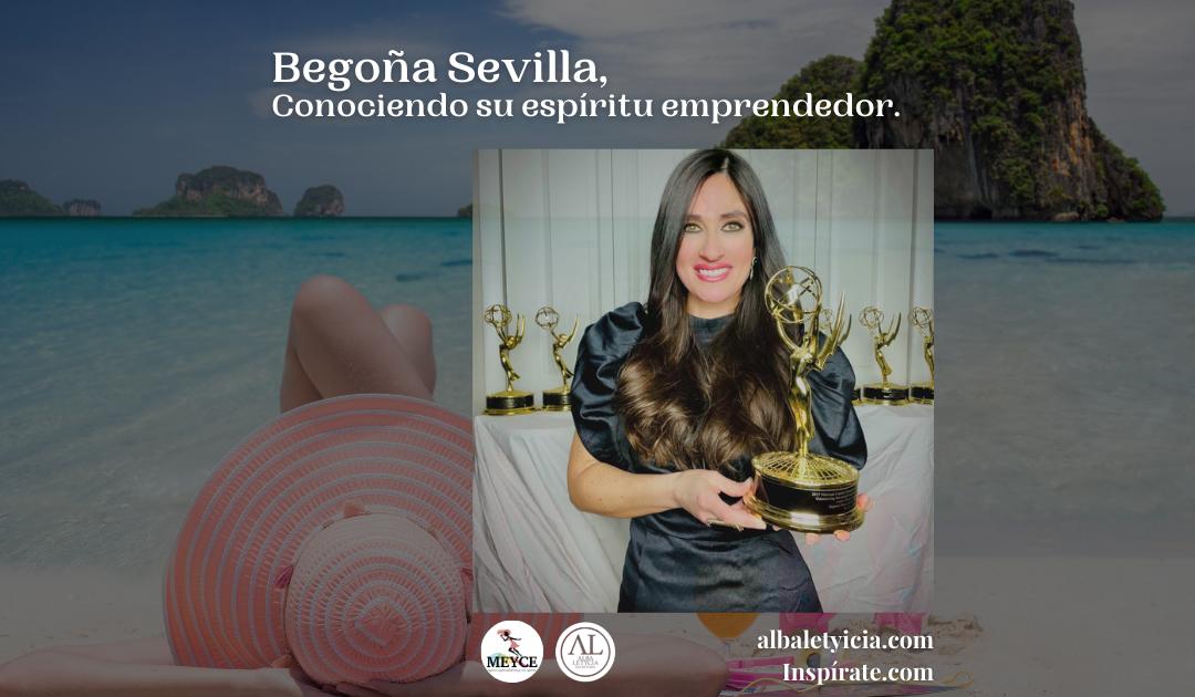 Begoña Sevilla, Conociendo su espíritu emprendedor.