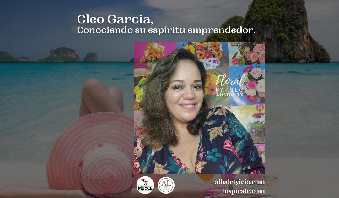Cleo Garcia, Conociendo su espíritu emprendedor.