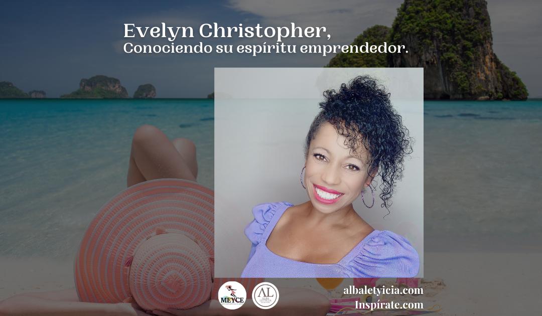 Evelyn Christopher, Conociendo su espíritu emprendedor.