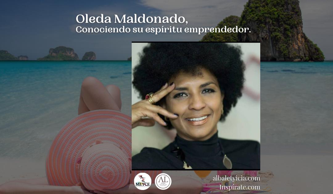 Oleda Maldonado, Conociendo su espíritu emprendedor.