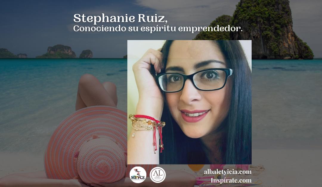 Stephanie Ruiz, Conociendo su espíritu emprendedor.