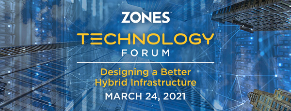 Zones Technology Forum on March 24th offers opportunity to connect with experts, explore latest emerging technology