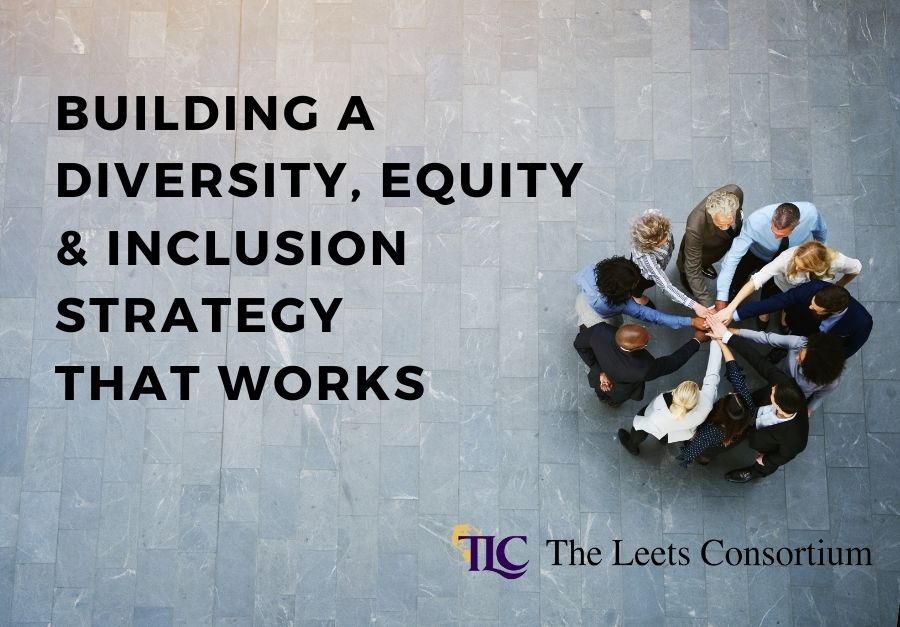 Building a Diversity, Equity & Inclusion Strategy that Works