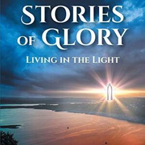Stories of Glory- Living in the Light Kindle Edition