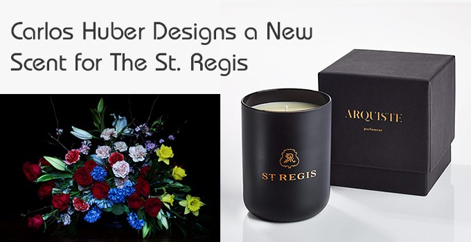 Carlos Huber Designs a New Scent for The St. Regis