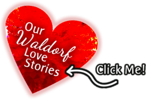 Click to read Our Waldorf Love Stories