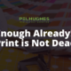 Enough Already! Print is Not Dead - Pel Hughes print marketing new orleans