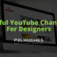 Useful YouTube Channels For Designers - Pel Hughes print marketing new orleans