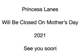 Princess Lanes will be closed on Mother's Day 2021