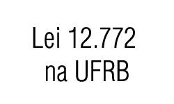 Lei 12.772 na UFRB: PROGEP prioriza casos de professores ingressos e associados