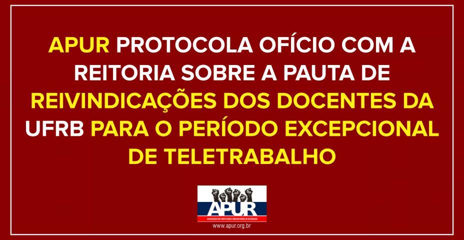 APUR PROTOCOLA PAUTA DE REIVINDICAÇÕES DOS DOCENTES DA UFRB PARA O PERÍODO EXCEPCIONAL DE TELETRABALHO