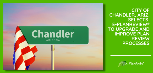 City of Chandler, Ariz. Selects e-PlanREVIEW® to Upgrade and Improve Plan Review Processes