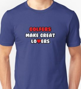 golfers make great lovers, funny shirts for golfers, golf t shirt for husband or wife