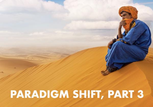 Part 3: Paradigm Shift