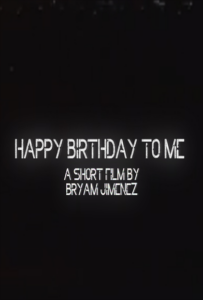 <strong> Happy Birthday To Me </strong> </br> Dir Bryam J. Jiménez </br> Puerto Rico