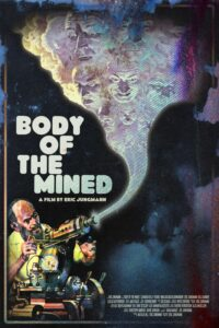 <strong> Body of the Mined </strong></br> Dir Eric Jungmann </br> United States