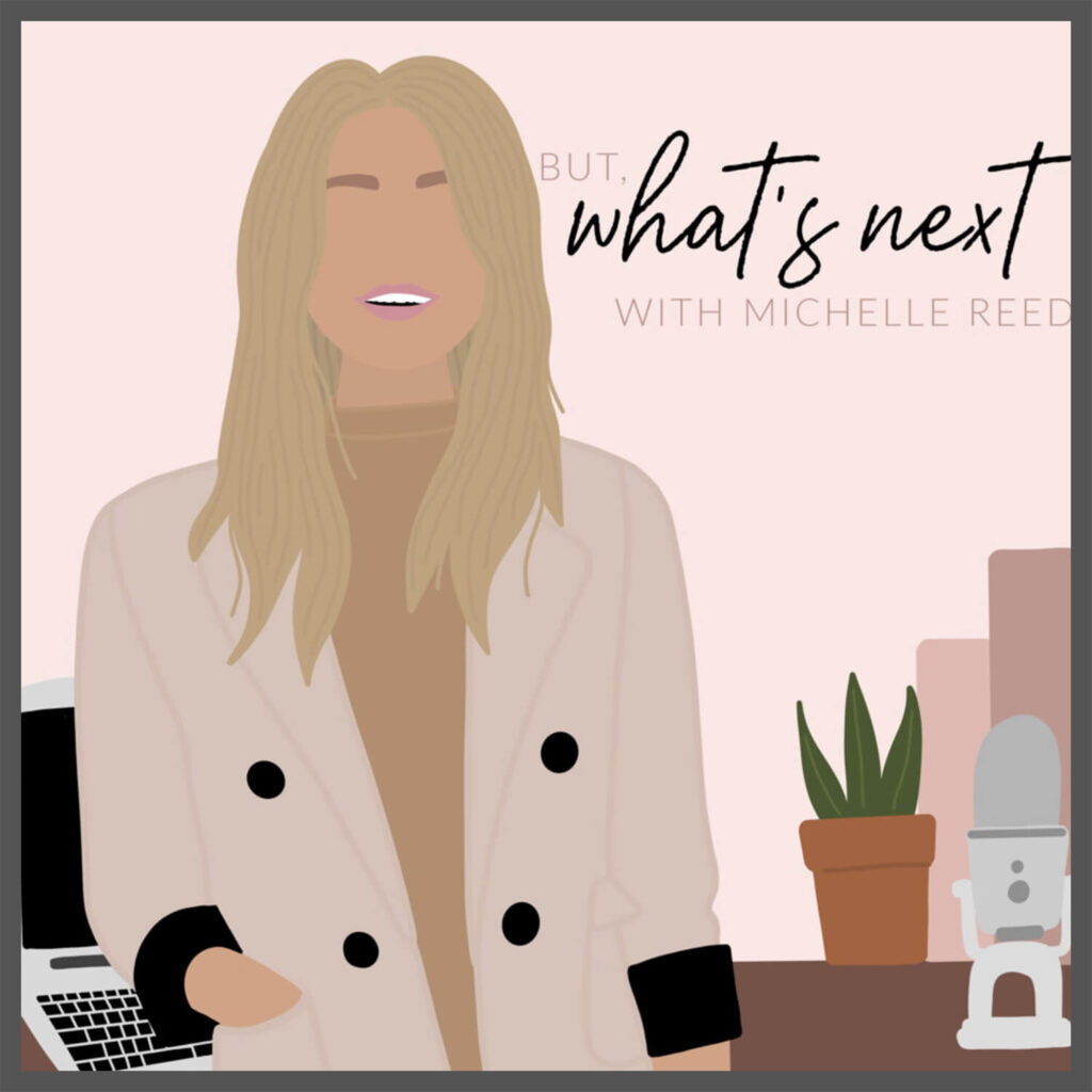 But What's Next with Michelle Reed, a great podcast for women in their 20's